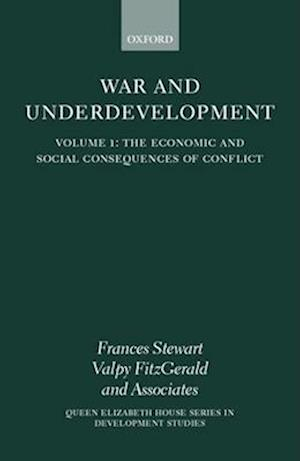 War and Underdevelopment: Volume 1: The Economic and Social Consequences of Conflict