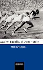 Against Equality of Opportunity (Oxford Philosophical Monographs Hardcover)