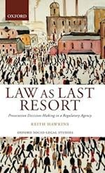 Law as Last Resort: Prosecution Decision-Making in a Regulating Agency