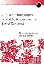 Cultivated Landscapes of Middle America on the Eve of Conquest (Oxford Geographical and Environmental Studies Hardcover)