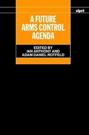 A Future Arms Control Agenda: Proceedings of Nobel Symposium 118, 1999