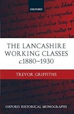 The Lancashire Working Classes c.1880-1930 (Oxford Historical Monographs)