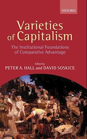 Varieties of Capitalism (the Institutional Foundations of Comparative Advantage)