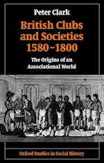 British Clubs and Societies 1580-1800 (Oxford Studies in Social History)