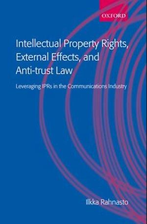 Intellectual Property Rights, External Effects, and Anti-trust Law