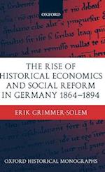 The Rise of Historical Economics and Social Reform in Germany 1864-1894 (Oxford Historical Monographs)