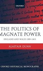 The Politics of Magnate Power (Oxford Historical Monographs)