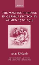 The Wasting Heroine in German Fiction by Women 1770-1914 af Anna Richards