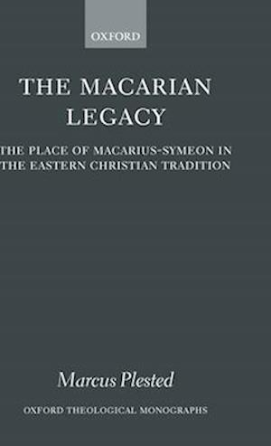The Macarian Legacy: The Place of Macarius-Symeon in the Eastern Christian Tradition