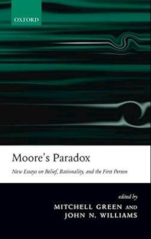 Moore's Paradox: New Essays on Belief, Rationality, and the First Person