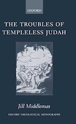The Troubles of Templeless Judah (OXFORD THEOLOGICAL MONOGRAPHS)