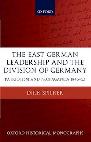 The East German Leadership and the Division of Germany