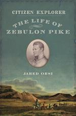Citizen Explorer: The Life of Zebulon Pike af Jared Orsi