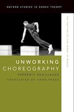 Unworking Choreography (Oxford Studies in Dance Theory)