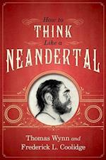 How to Think Like a Neandertal af Thomas Wynn