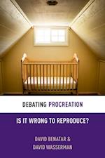 Debating Procreation: Is It Wrong to Reproduce?
