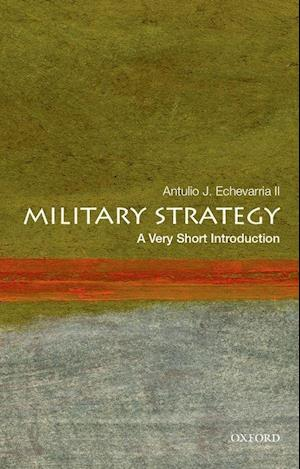Bog, paperback Military Strategy: A Very Short Introduction af Antulio J. Echevarria
