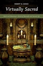 Virtually Sacred: Myth and Meaning in World of Warcraft and Second Life