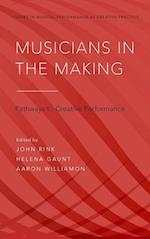 Musicians in the Making (Studies in Musical Perf As Creative Practice)