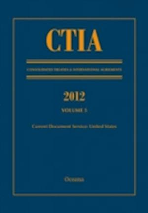 CTIA: Consolidated Treaties & International Agreements 2012 Volume 5