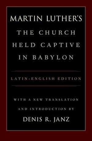 Martin Luther's The Church Held Captive in Babylon