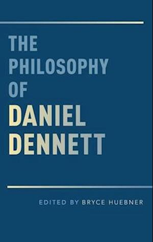 The Philosophy of Daniel Dennett