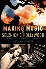 Making Music in Selznick's Hollywood (The Oxford Music/Media Series)