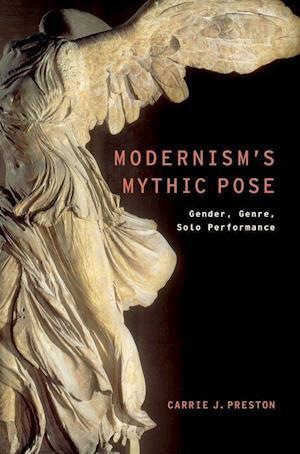 Modernism's Mythic Pose: Gender, Genre, Solo Performance