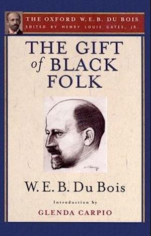 The Gift of Black Folk (The Oxford W. E. B. Du Bois)