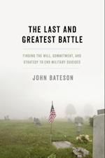 Last and Greatest Battle: Finding the Will, Commitment, and Strategy to End Military Suicides af John Bateson