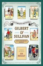The Complete Annotated Gilbert & Sullivan af Ian Bradley, William Schwenk Gilbert