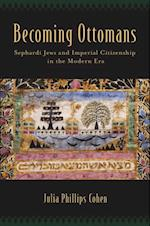 Becoming Ottomans: Sephardi Jews and Imperial Citizenship in the Modern Era af Julia Phillips Cohen