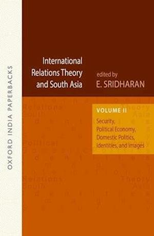 International Relations Theory and South Asia: Security, Political Economy, Domestic Politics, Identities, and Images, Vol. 2 OIP