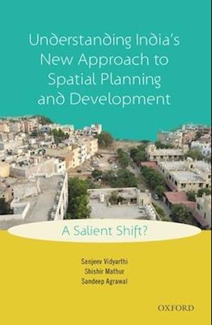 Bog, hardback Understanding India's New Approach to Spatial Planning and Development af Sanjeev Vidyarthi