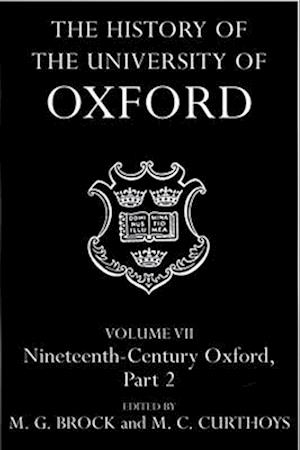 The History of the University of Oxford: Volume VII: Nineteenth-Century Oxford, Part 2