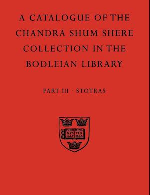 A Descriptive Catalogue of the Sanskrit and Other Indian Manuscripts of the Chandra Shum Shere Collection in the Bodleian Library: Part III: Stotras