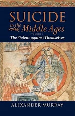 Suicide in the Middle Ages: Volume 1