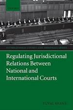 Regulating Jurisdictional Relations Between National and International Courts (International Courts & Tribunals Series)