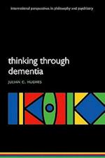 Thinking Through Dementia (International Perspectives in Philosophy & Psychiatry)