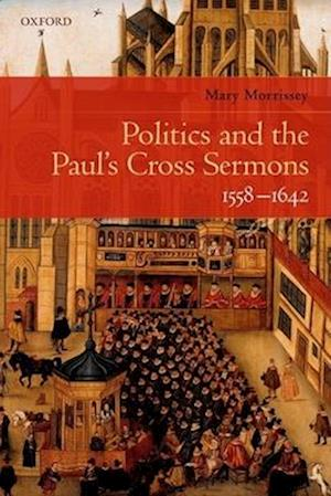 Bog, hardback Politics and the Paul's Cross Sermons, 1558-1642 af Mary Morrissey