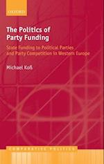 The Politics of Party Funding: State Funding to Political Parties and Party Competition in Western Europe af Michael Koss, Michael Ko