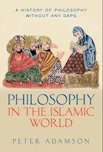 Philosophy in the Islamic World (A History of Philosophy)