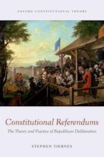Constitutional Referendums (Oxford Constitutional Theory)