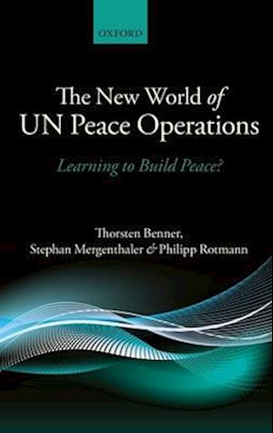 The New World of Un Peace Operations: Learning to Build Peace?