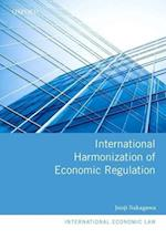 International Harmonization of Economic Regulation (International Economic Law Series)