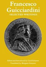 Francesco Guicciardini: Selected Writings af Francesco Guicciardini