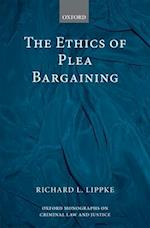 The Ethics of Plea Bargaining (OXFORD MONOGRAPHS ON CRIMINAL LAW AND JUSTICE)