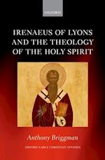 Irenaeus of Lyons and the Theology of the Holy Spirit (OXFORD EARLY CHRISTIAN STUDIES)