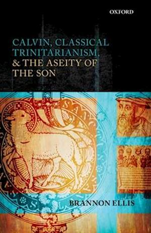 Calvin, Classical Trinitarianism, and the Aseity of the Son