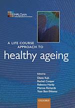 A Life Course Approach to Healthy Ageing (Life Course Approach to Adult Health)